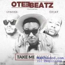 Otee Beatz - Take Me Away ft. Sojay & Lynxxx